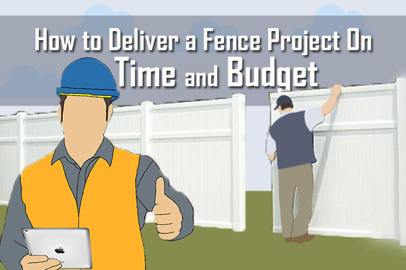 How to Deliver a Fence Project On Time and Budget